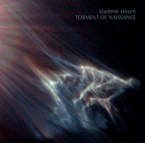 Vladimír Hirsch / Torment Of Naissance (2007)