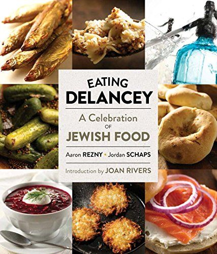 Eating Delancey: A Celebration of Jewish Food by Aaron Rezny