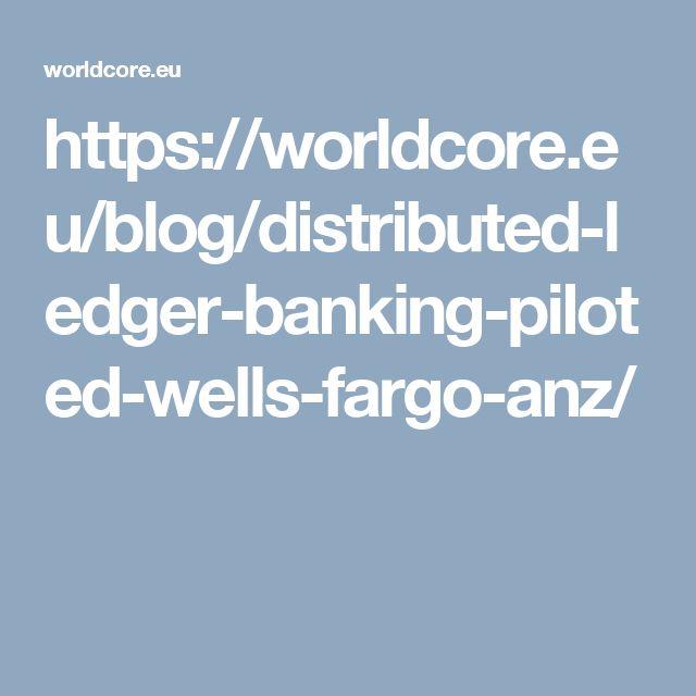 https://worldcore.eu/blog/distributed-ledger-banking-piloted-wells-fargo-anz/