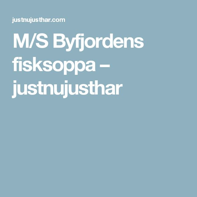 M/S Byfjordens fisksoppa – justnujusthar