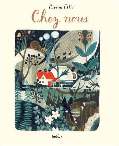 Amazon.fr - Chez nous - Carson Ellis, Gilberte Niahm Bourget - Livres