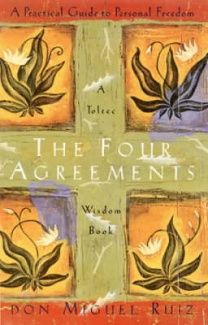 The Four Agreements Be impeccable to your word. Don't take anything personally. Don't make assumptions. Always do your best.