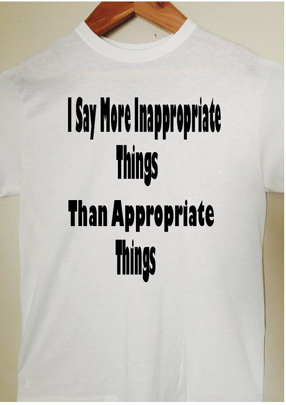 I say more inappropriate things  Funny shirt by BlackCatPrints