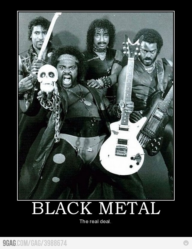 Real Black Metal: Music, The Real, Black Metals, Funny Pictures, Metals Bands, Funny Stuff, Motivation Posters, Real Deals, Heavy Metals
