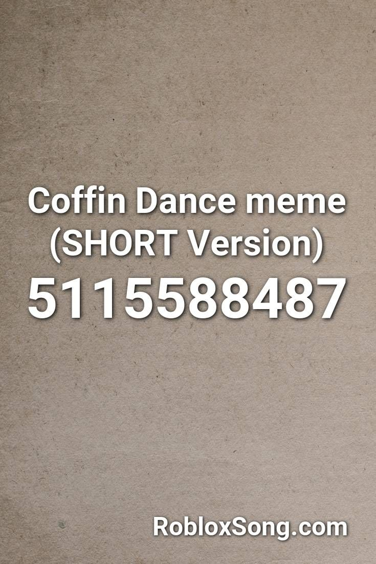 Coffin Dance Meme Roblox Music Id Coffin Dance Meme Short Version Roblox Id Roblox Music Codes In 2020 Memes Roblox Dance