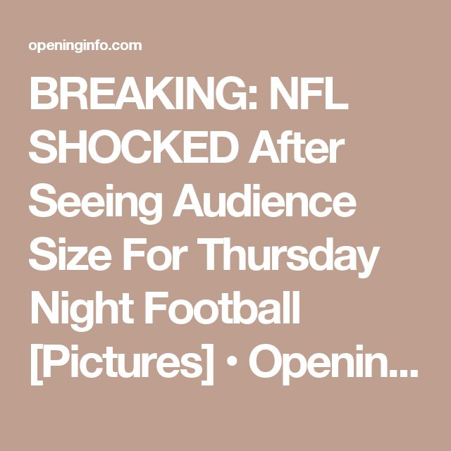 BREAKING: NFL SHOCKED After Seeing Audience Size For Thursday Night Football [Pictures] • Opening Info