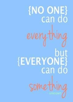 """""""No one can do everything but everyone can do something."""" #volunteer #give"""