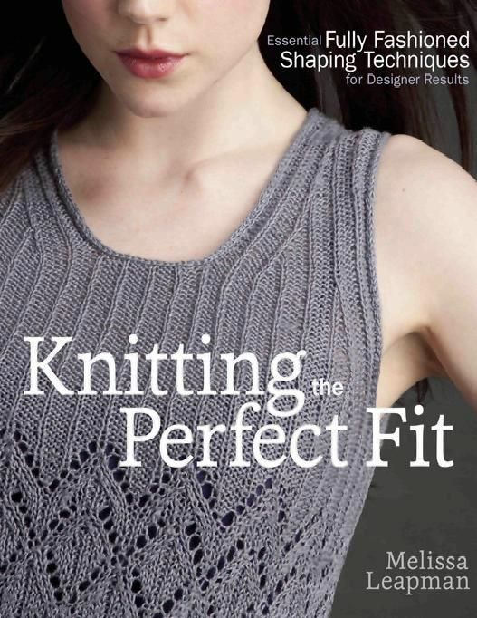 Fully Fashioned Knitting : Knitting the perfect fit essential fully fashioned