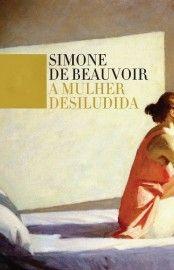 Baixar Livro A Mulher Desiludida - Simone de Beauvoir em PDF, ePub e Mobi ou ler online