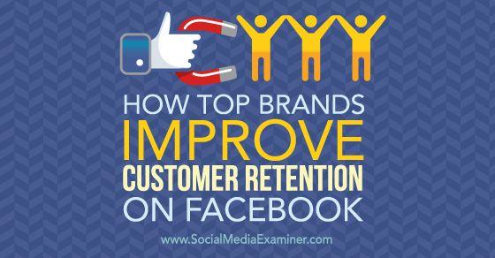 How Top Brands Improve Customer Retention on Facebook