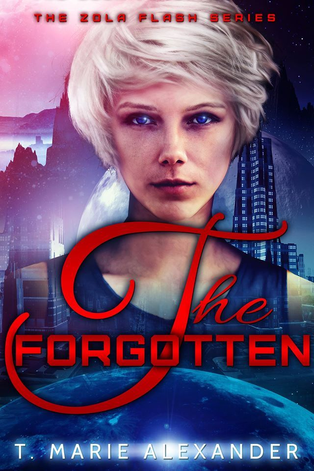 Mythical Books: She has lost so much... - The Forgotten (Zola Flash #2) by T. Marie Alexander