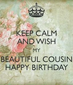 Keep Calm And Wishes my Beautiful Cousin Happy Birthday