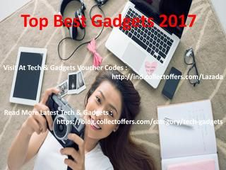 Top best gadgets 2017  Visit at Tech & Gadgets Voucher Codes: http://ind.collectoffers.com/deals/voucher+codes/technology+-+electrical/-/co-o1s1c1 Get a superb concession of up to 76% on the purchase of Latest Tech& Gadgets.