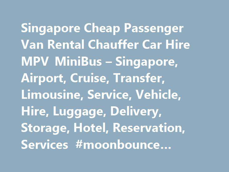 Singapore Cheap Passenger Van Rental Chauffer Car Hire MPV MiniBus – Singapore, Airport, Cruise, Transfer, Limousine, Service, Vehicle, Hire, Luggage, Delivery, Storage, Hotel, Reservation, Services #moonbounce #rentals http://rentals.nef2.com/singapore-cheap-passenger-van-rental-chauffer-car-hire-mpv-minibus-singapore-airport-cruise-transfer-limousine-service-vehicle-hire-luggage-delivery-storage-hotel-reservation-services/  #cheap van rental # Hire a Mini Bus Passenger Van Hire with driver…