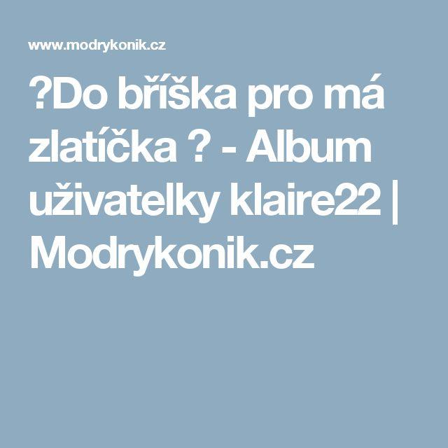 ♥Do bříška pro má zlatíčka ♥ -     Album uživatelky klaire22     | Modrykonik.cz