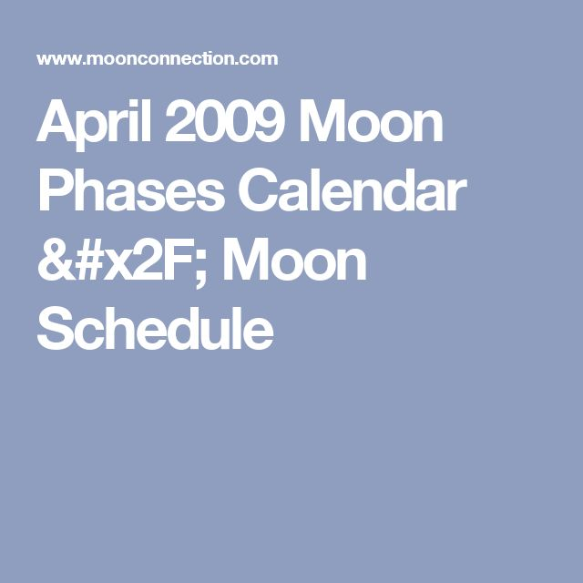 April 2009 Moon Phases Calendar / Moon Schedule