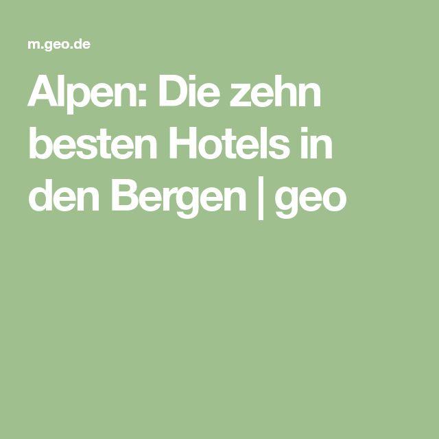 Alpen: Die zehn besten Hotels in den Bergen   geo