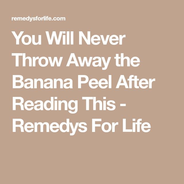You Will Never Throw Away the Banana Peel After Reading This - Remedys For Life