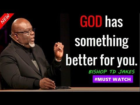 TD JAKES 2019 - * GOD has something better for you (Powerful sermons