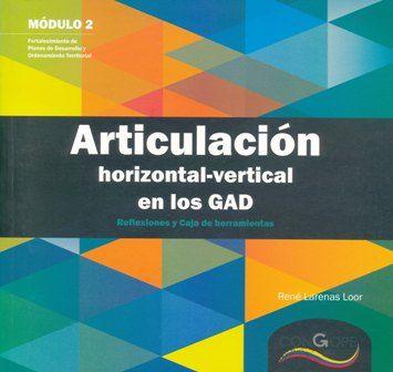 Articulación horizontal-vertical en los GAD: reflexiones y caja de herramientas (PRINT) REQUEST/SOLICITAR: http://biblioteca.cepal.org/record=b1253629~S0*spi
