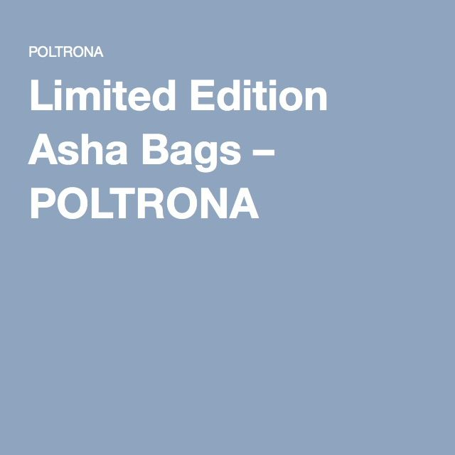 Limited Edition Asha Bags – POLTRONA