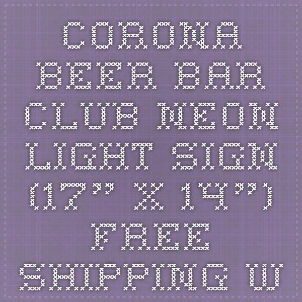 """CORONA BEER BAR CLUB NEON LIGHT SIGN (17"""" X 14"""") - Free Shipping Worldwide - Lee Neon Signs Online Store - Free Shipping Worldwide"""