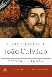A Arte Expositiva de João Calvino :: Editora Fiel - Apoiando a Igreja de Deus