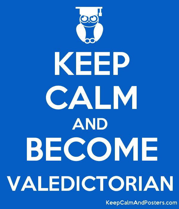 KEEP CALM AND BECOME VALEDICTORIAN