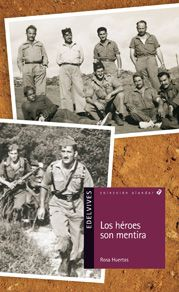 Rosa Huertas - Los héroes son mentira. Rosa recuerda los años que su padre pasó en la guerra de Ifni, historias de amor, de amistad, de soldados, secretos, misterios. J