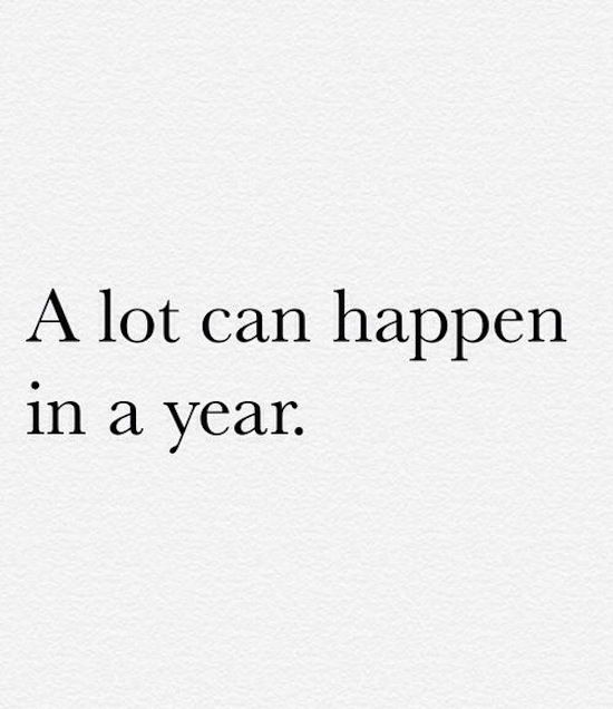 Photo via: Weheartit A lot can happen in a year.