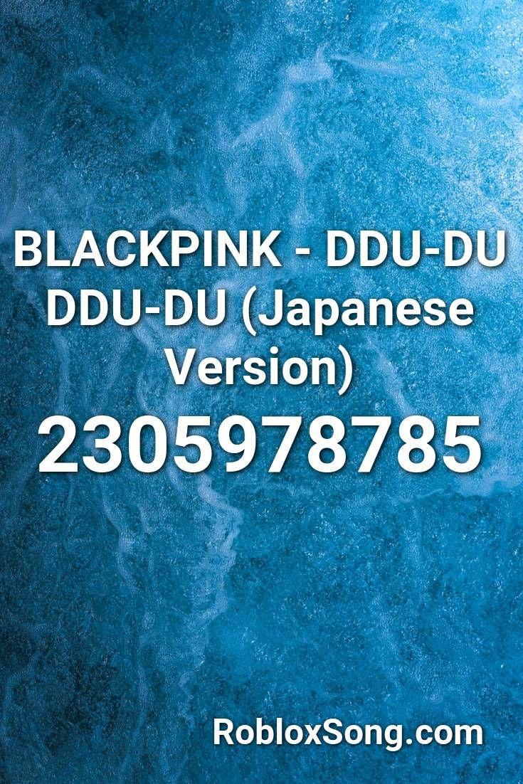 Roblox Music Codes Japan Blackpink Ddu Du Ddu Du Japanese Version Roblox Id Roblox Music Codes In 2020 Roblox Japanese Song Remix