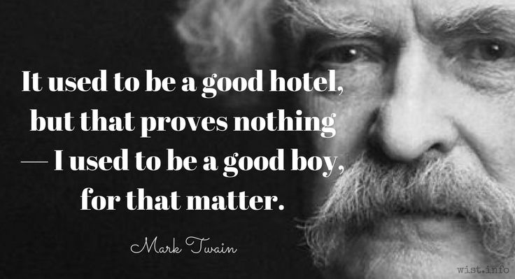 It used to be a good hotel, but that proves nothing — I used to be a good boy, for that matter. Both of us have lost character of late years.  /  Mark Twain (1835-1910) American writer [pseud. of Samuel Clemens] The Innocents Abroad, ch. 57 (1869)
