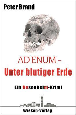 Ad Enum - Unter blutiger Erde: Ein Rosenheimkrimi - Peter Brand - Krimi - Rosenheimer Stadtteil Westerndorf St. Peter: Bauer Hauser findet beim Pflügen einen menschlichen Schädel.
