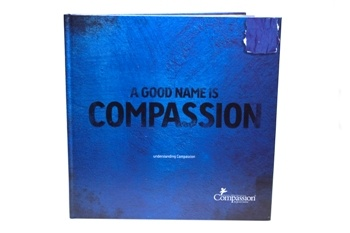 """A good name is more desirable than great riches, to be esteemed is better than silver or gold."" – Proverbs 22:1 (NIV) This great book explains Compassion - the mission, focus, history and much more. This 66 page book is filled with vibrant pictures of people in areas where Compassion sponsors like you are making a difference in the lives of children."