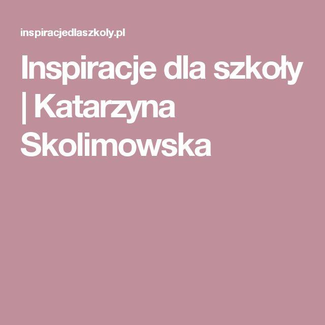 Inspiracje dla szkoły | Katarzyna Skolimowska