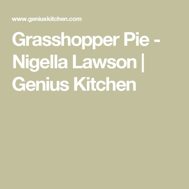 Grasshopper Pie - Nigella Lawson | Genius Kitchen
