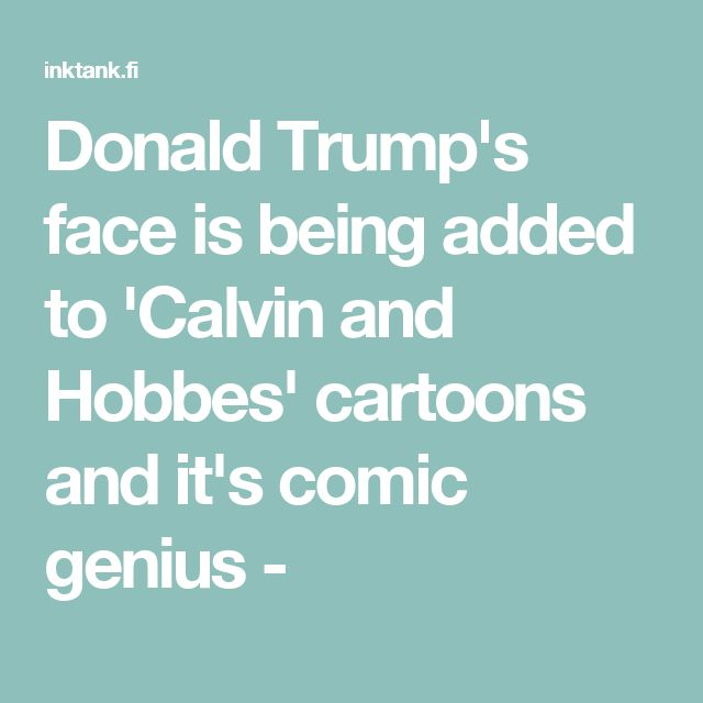 Donald Trump's face is being added to 'Calvin and Hobbes' cartoons and it's comic genius -