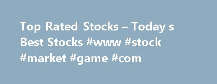 Top Rated Stocks – Today s Best Stocks #www #stock #market #game #com http://virginia.remmont.com/top-rated-stocks-today-s-best-stocks-www-stock-market-game-com/  # Top Rated Stocks What Our Stock Ratings Mean: A (Excellent) – The stock has an excellent track record for maximizing performance while minimizing risk, thus delivering the best possible combination of total return on investment and reduced volatility. It has made the most of the recent economic environment to maximize…