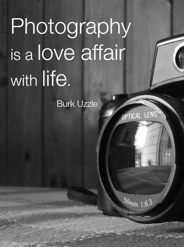 Photography is a love affair with life picture quotes