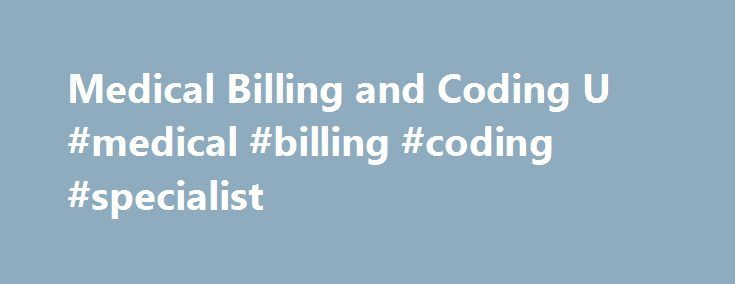 Medical Billing and Coding U #medical #billing #coding #specialist http://memphis.remmont.com/medical-billing-and-coding-u-medical-billing-coding-specialist/  # Medical Billing and Coding The American Academy of Professional Coders found in its 2011 National Salary Survey that 44% of certified medical coders in the medical billing profession earn between $35,000 and $50,000 per year. These figures are matched by the findings of the U.S. Bureau of Labor Statistics, which classifies medical…