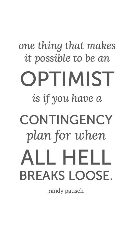 It's easy to be an optimist if you have a contingency plan... quote