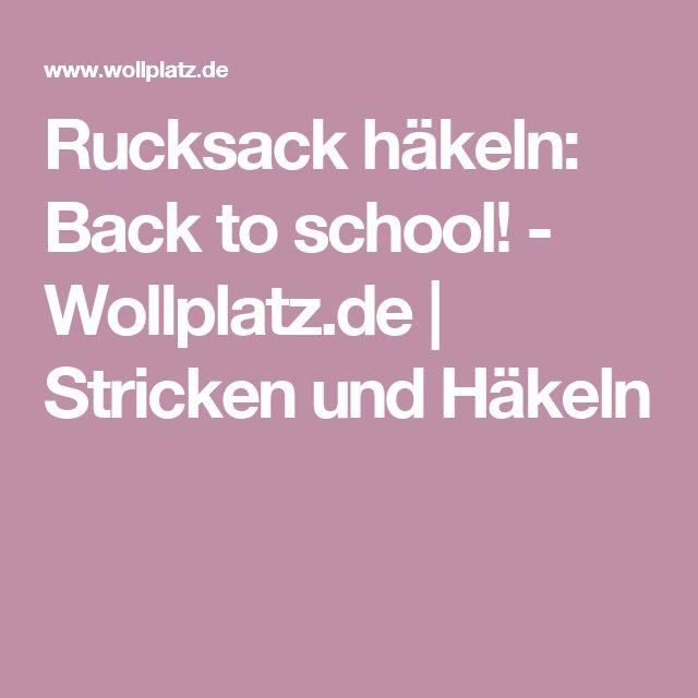 Rucksack häkeln: Back to school! - Wollplatz.de  | Stricken und Häkeln