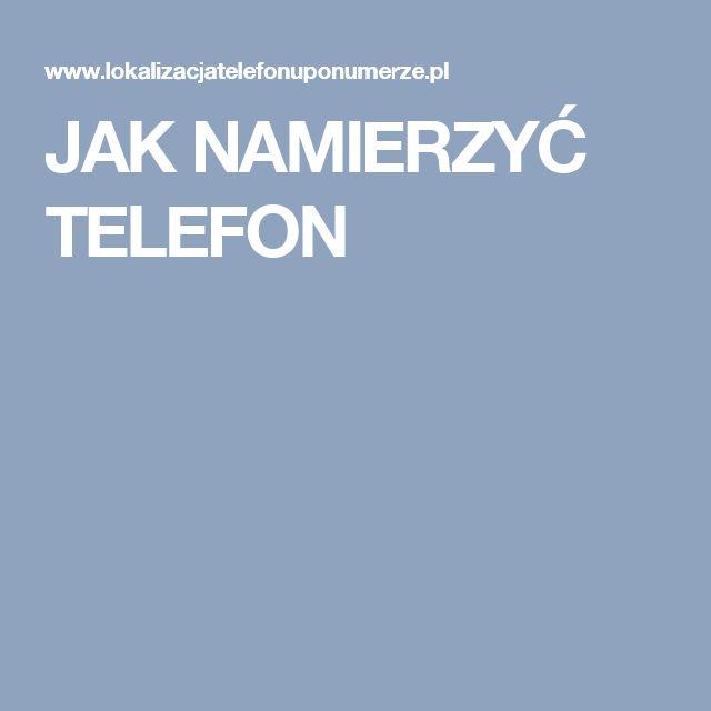JAK NAMIERZYĆ TELEFON