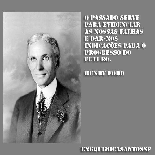 O passado serve para evidenciar as nossas falhas e dar-nos indicações para o progresso do futuro Henry Ford  #frase #henryford #progresso #futuro #reflexão #veja #olhe #leia #engquimicasantossp #curta #comente #compartilhe #amigo #reflita