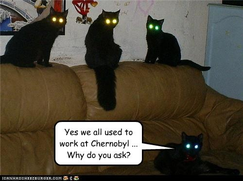 Yes we all used to work at Chernobyl ... Why do you ask?
