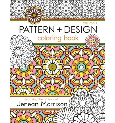 Pattern And Design Coloring Book By Jenean Morrison This Includes 50 Original Pages Featuring Repeat Patterns Florals Geometric Designs