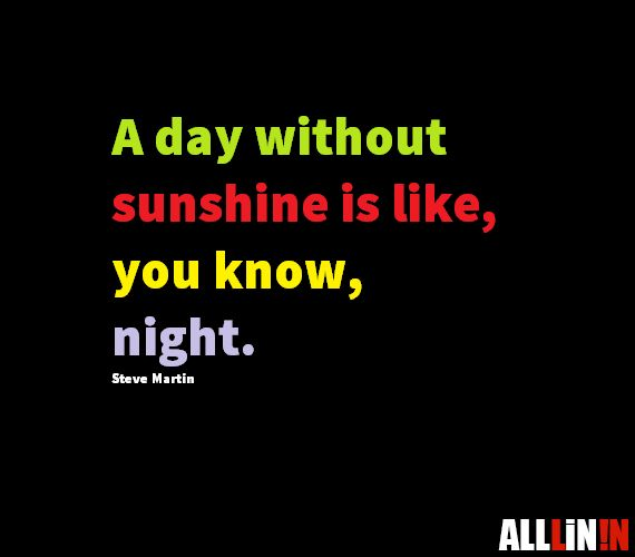 Funny quote about sunshine by Steve Martin.