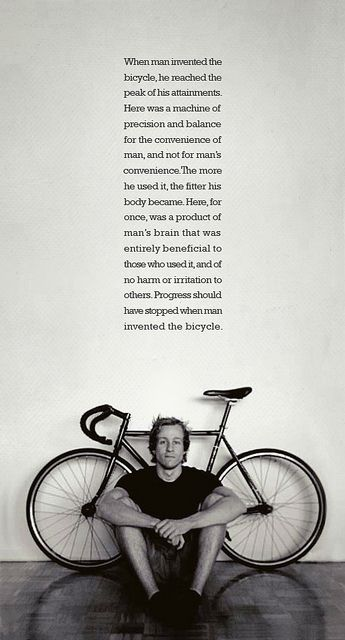 """""""Progress should have stopped when mankind built the bicycle"""" [at least with respect to human transportation]"""