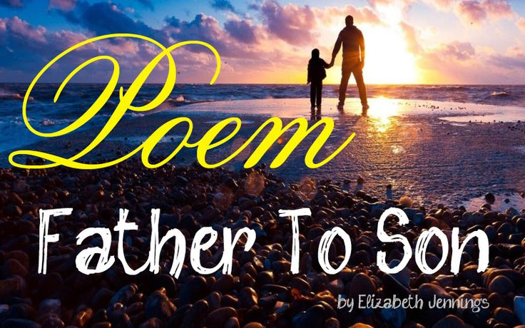 written commentary on the poem father to son by elizabeth jennings Poem 'father to son' written by the talented poet elizabeth jennings a detailed analysis of the language and imagery used as well as the summary is given .