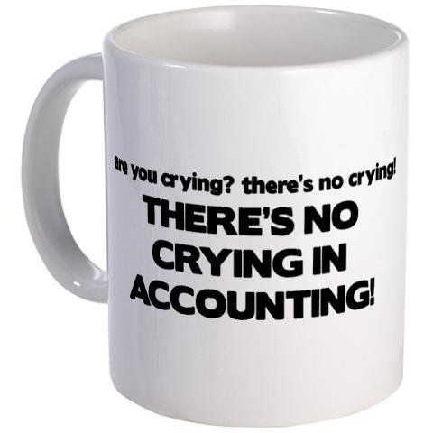 There's No Crying in Accounting Humor Mug by CafePress by CafePress.com, http://www.amazon.com/dp/B005L79JEK/ref=cm_sw_r_pi_dp_Gpkvrb15PEQWH